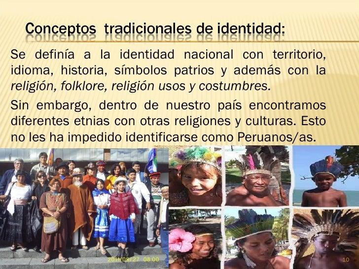 Se definía a la identidad nacional con territorio,idioma, historia, símbolos patrios y además con lareligión, folklore, re...