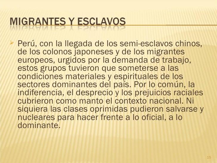    Perú, con la llegada de los semi-esclavos chinos,    de los colonos japoneses y de los migrantes    europeos, urgidos ...