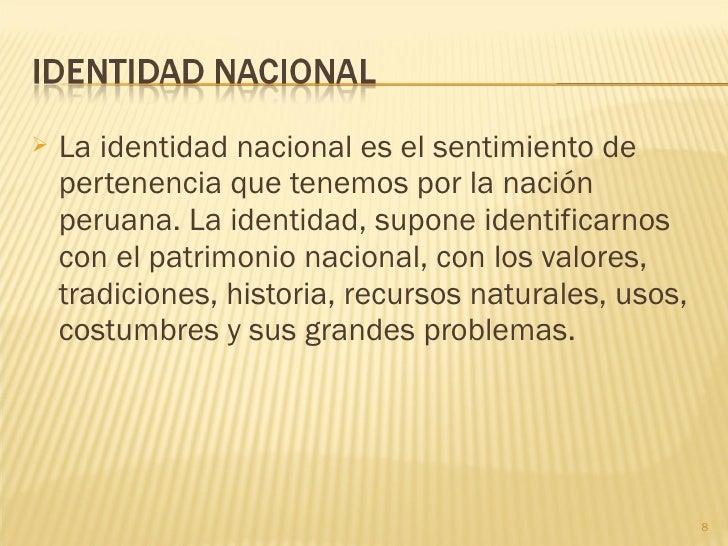    La identidad nacional es el sentimiento de    pertenencia que tenemos por la nación    peruana. La identidad, supone i...