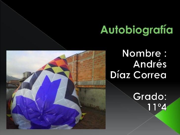  Mi nombre es Andrés Díaz Correa, naci  el 22 de julio de 1995 en el hospital  Manuel Uribe Ángel en la ciudad de  Enviga...
