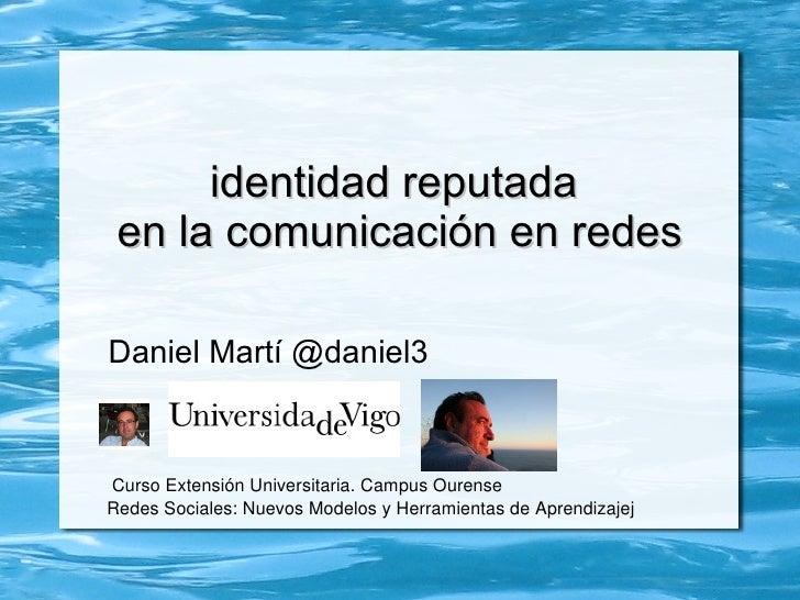 identidad reputada  en la comunicación en redes Daniel Martí @daniel3 Curso Extensión Universitaria. Campus Ourense Redes ...