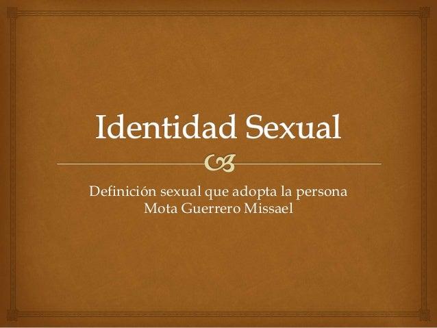 Definición sexual que adopta la persona Mota Guerrero Missael