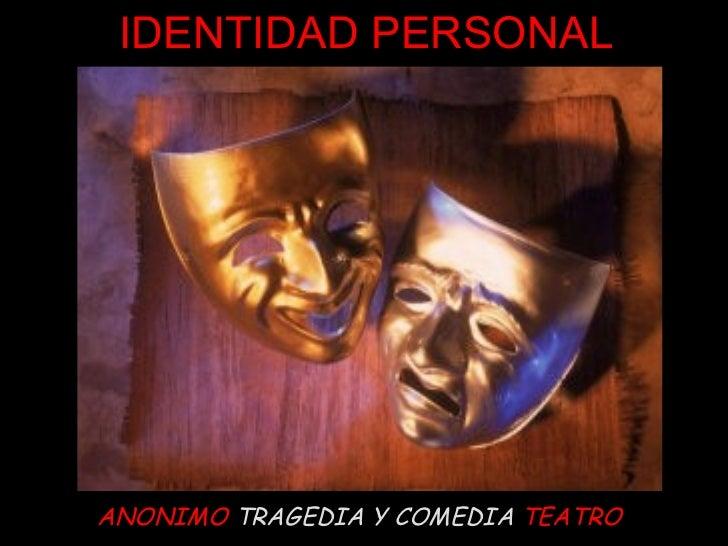 ANONIMO  TRAGEDIA Y COMEDIA   TEATRO IDENTIDAD PERSONAL