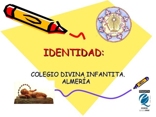 IDENTIDAD:IDENTIDAD: COLEGIO DIVINA INFANTITA.COLEGIO DIVINA INFANTITA. ALMERÍAALMERÍA