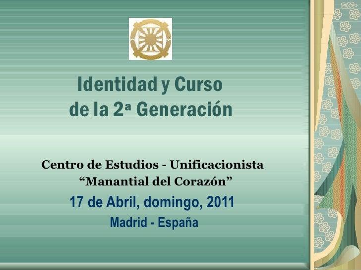 """Identidad y Curso   de la 2ª Generación  Centro de Estudios - Unificacionista  """" Manantial del Corazón"""" 17 de Abril,..."""