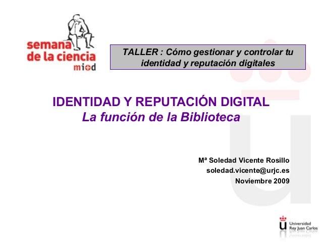 TALLER : Cómo gestionar y controlar tu            identidad y reputación digitalesIDENTIDAD Y REPUTACIÓN DIGITAL    La fun...