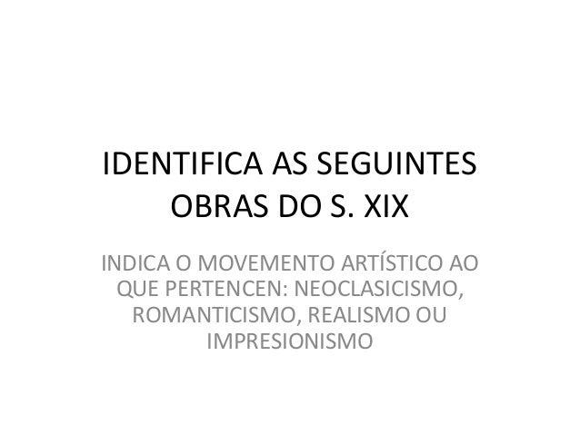 IDENTIFICA AS SEGUINTES OBRAS DO S. XIX INDICA O MOVEMENTO ARTÍSTICO AO QUE PERTENCEN: NEOCLASICISMO, ROMANTICISMO, REALIS...