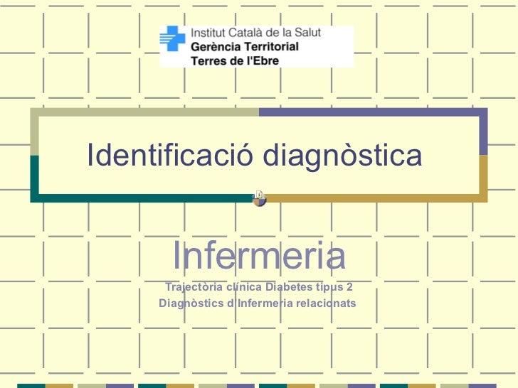 Identificació diagnòstica  Infermeria Trajectòria clínica Diabetes tipus 2 Diagnòstics d'Infermeria relacionats