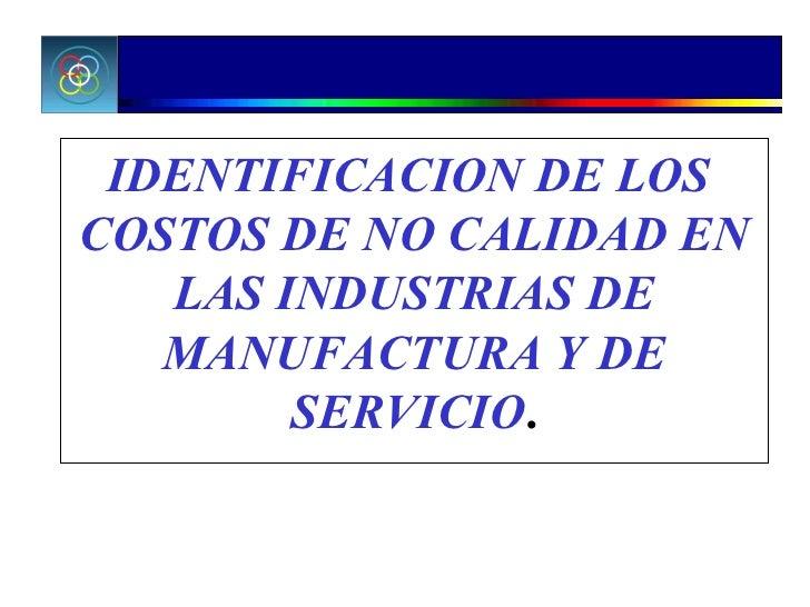 IDENTIFICACION DE LOS  COSTOS DE NO CALIDAD EN LAS INDUSTRIAS DE MANUFACTURA Y DE SERVICIO .