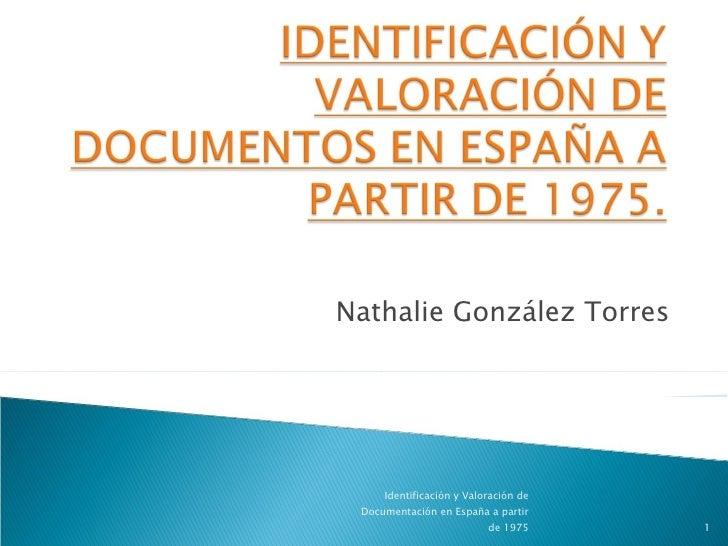 Nathalie González Torres Identificación y Valoración de Documentación en España a partir de 1975