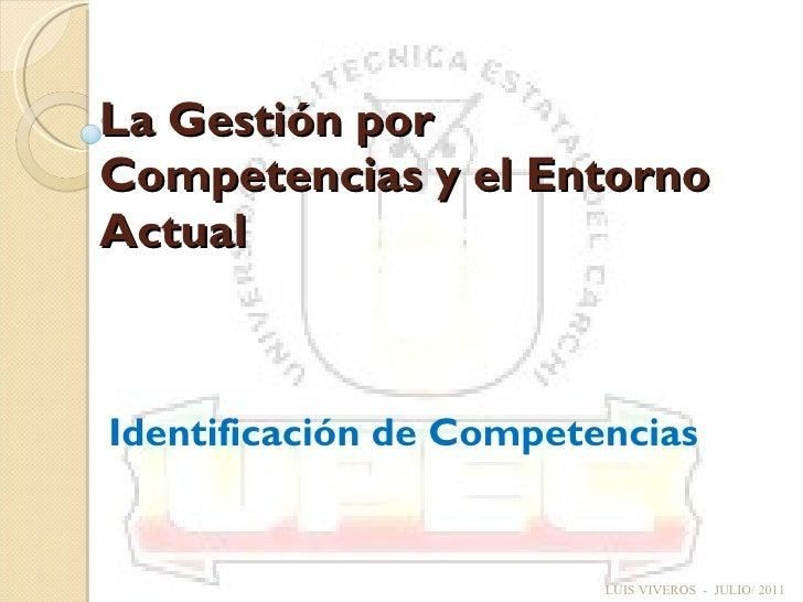 La Gestión por Competencias y el Entorno Actual Identificación de Competencias LUIS VIVEROS  -  JULIO/ 2011