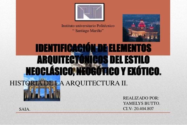 IDENTIFICACIÓN DE ELEMENTOS ARQUITECTÓNICOS DEL ESTILO NEOCLÁSICO, NEOGÓTICO Y EXÓTICO. HISTORIA DE LAARQUITECTURA II. REA...