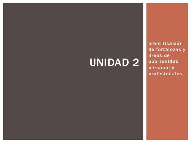 Identificación de fortalezas y áreas de oportunidad personal y profesionales. UNIDAD 2