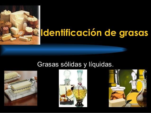 Identificación de grasas Grasas sólidas y líquidas.