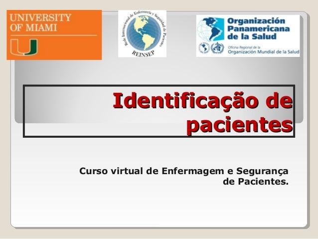 Identificação deIdentificação de pacientespacientes Curso virtual de Enfermagem e Segurança de Pacientes.