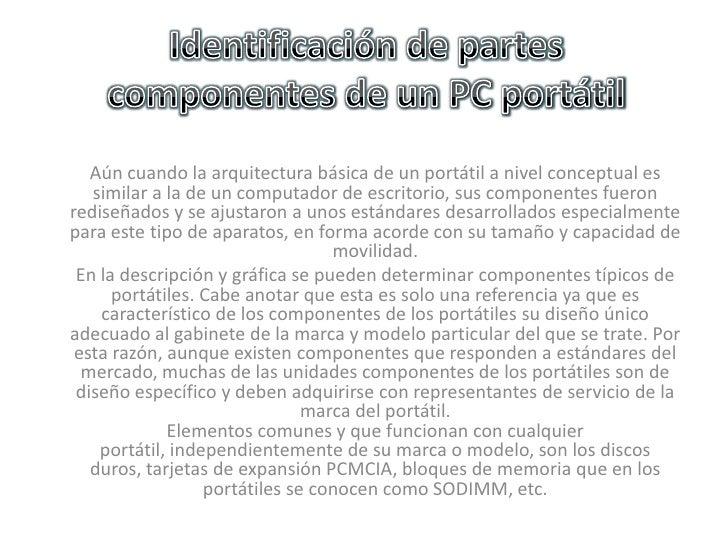 Identificación de partes componentes de un PC portátil<br />Aún cuando la arquitectura básica de un portátil a nivel conce...