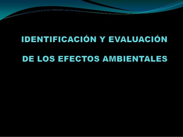 DEFINICIÓN DE EFECTO AMBIENTAL Es cualquier acción transformadora (cambio) ocasionada directa o indirectamente por las ac...