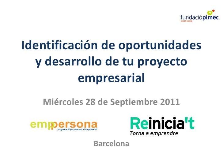 Identificación de oportunidades y desarrollo de tu proyecto empresarial<br />Miércoles 28 de Septiembre 2011<br />Barcelon...