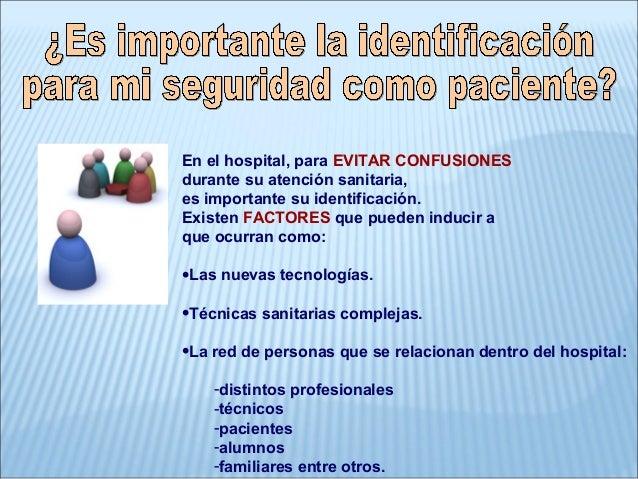 En el hospital, para EVITAR CONFUSIONESdurante su atención sanitaria,es importante su identificación.Existen FACTORES que ...