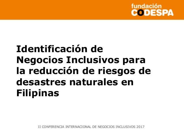 Copyright©2014porFundaciónCODESPA.Todoslosderechosreservados Identificación de Negocios Inclusivos para la reducción de ri...