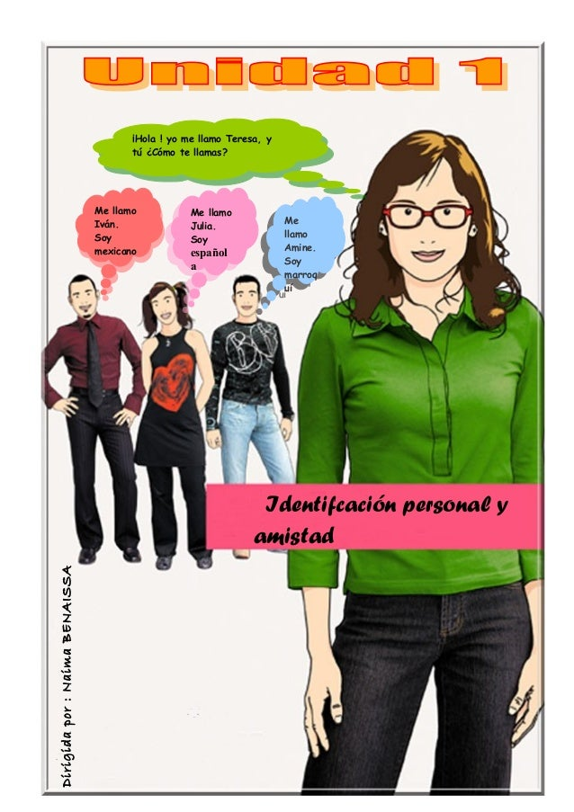 Identifcación personal y amistad Dirigidapor:NaimaBENAISSA ¡Hola! yo me llamo Teresa, y tú ¿Cómo te llamas? ¡Hola! yo me...