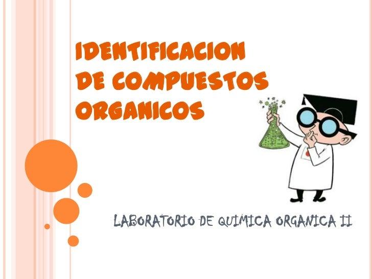 IDENTIFICACIONDE COMPUESTOSORGANICOS  LABORATORIO DE QUIMICA ORGANICA II