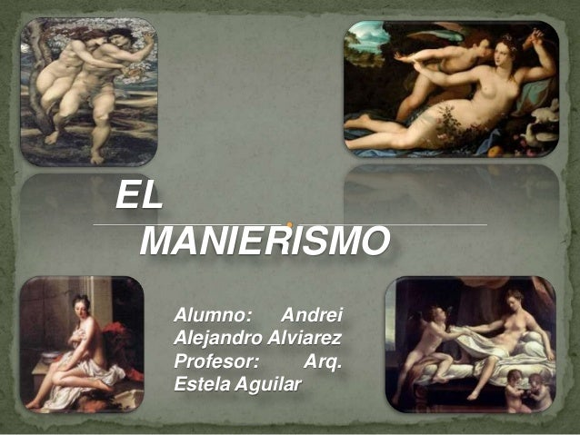 EL MANIERISMO Alumno: Andrei Alejandro Alviarez Profesor: Arq. Estela Aguilar