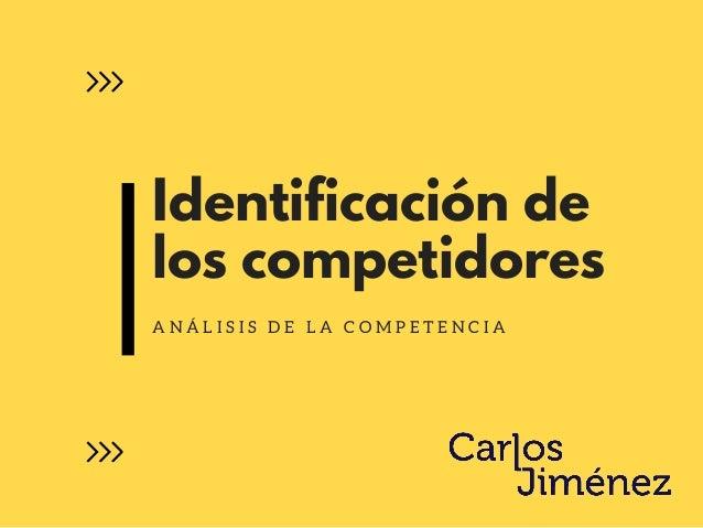 Identificación de los competidores A N Á L I S I S D E L A C O M P E T E N C I A