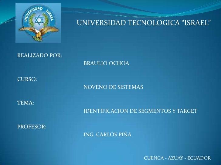 """UNIVERSIDAD TECNOLOGICA """"ISRAEL""""<br />REALIZADO POR:<br />BRAULIO OCHOA<br /><br />CURSO:<br />NOVENO DE SISTEMAS..."""