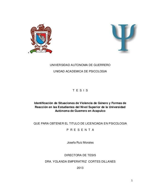 1 + UNIVERSIDAD AUTONOMA DE GUERRERO UNIDAD ACADEMICA DE PSICOLOGIA T E S I S Identificación de Situaciones de Violencia d...