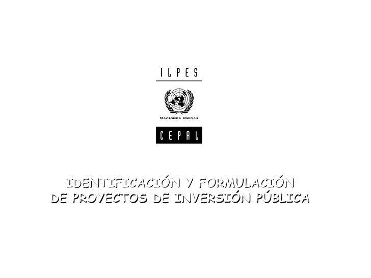 Curso internacionalPreparación y Evaluación de Proyectos de Inversión Pública      IDENTIFICACIÓN Y FORMULACIÓN    DE PROY...