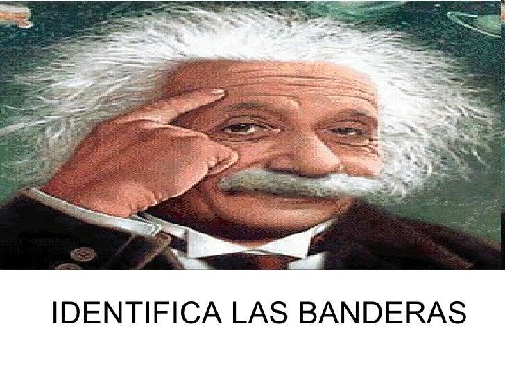 IDENTIFICA LAS BANDERAS