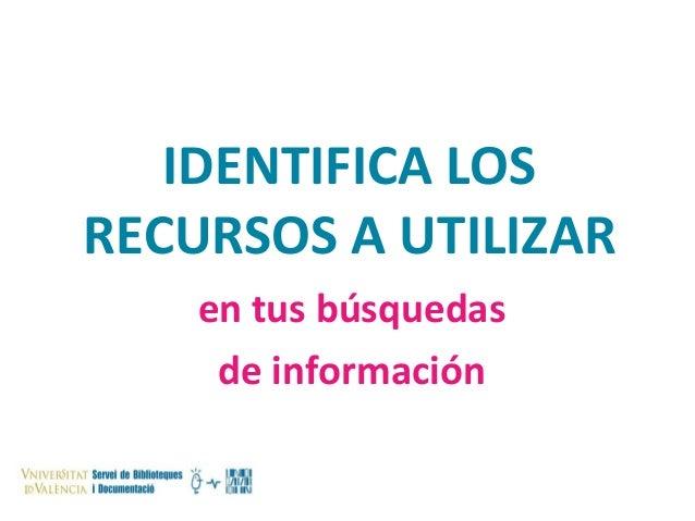 IDENTIFICA LOS RECURSOS A UTILIZAR en tus búsquedas de información