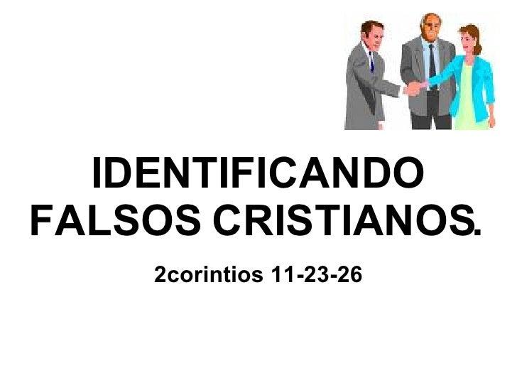IDENTIFICANDO FALSOS CRISTIANOS. 2corintios 11-23-26