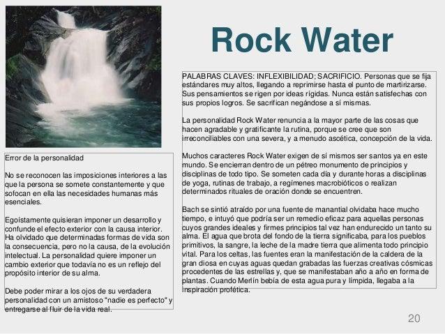 Rock Water 20 PALABRAS CLAVES: INFLEXIBILIDAD; SACRIFICIO. Personas que se fija estándares muy altos, llegando a reprimirs...