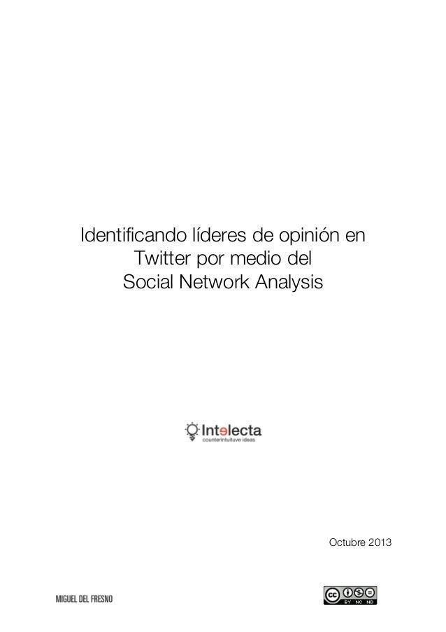 Identificando líderes de opinión en Twitter por medio del Social Network Analysis  Octubre 2013             ...
