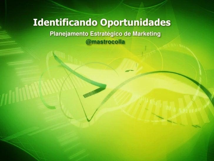 Identificando Oportunidades   Planejamento Estratégico de Marketing              @mastrocolla