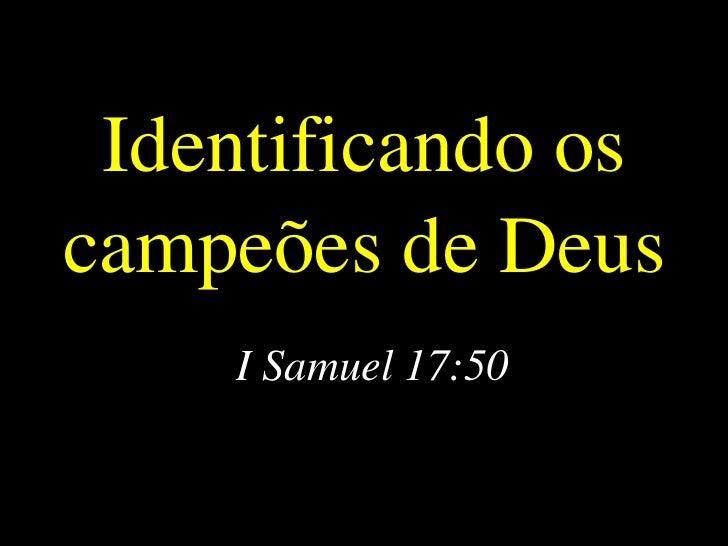 Identificando oscampeões de Deus    I Samuel 17:50