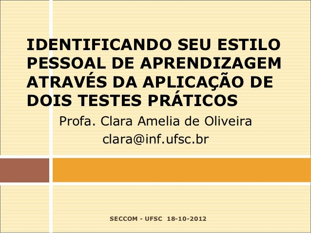 IDENTIFICANDO SEU ESTILOPESSOAL DE APRENDIZAGEMATRAVÉS DA APLICAÇÃO DEDOIS TESTES PRÁTICOS   Profa. Clara Amelia de Olivei...