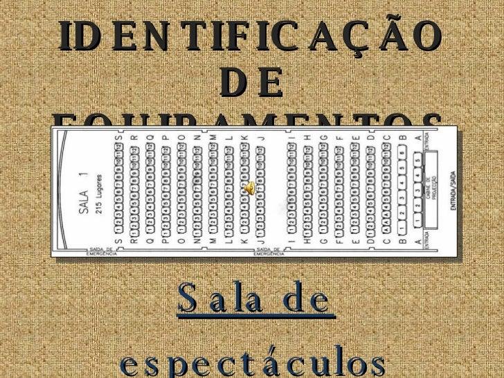 IDENTIFICAÇÃO DE EQUIPAMENTOS Sala de espectáculos