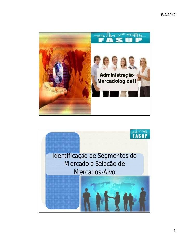 5/2/2012                Administração               Mercadológica IIIdentificação de Segmentos de    Mercado e Seleção de ...