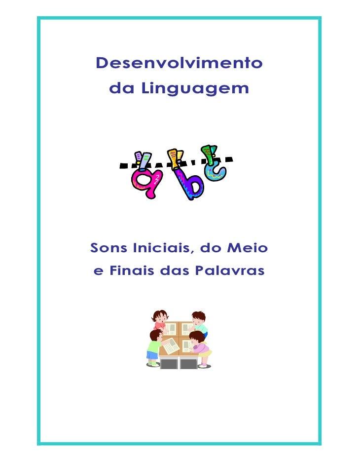 Desenvolvimento  da LinguagemSons Iniciais, do Meioe Finais das Palavras