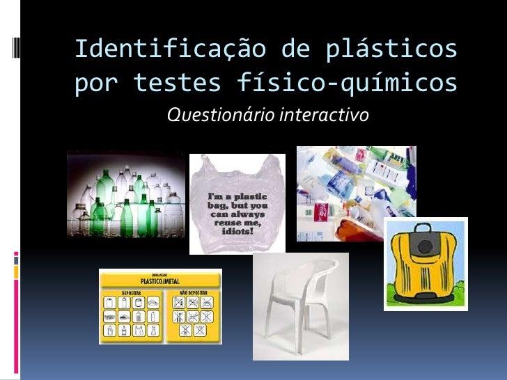 Identificação de plásticos por testes físico-químicos       Questionário interactivo