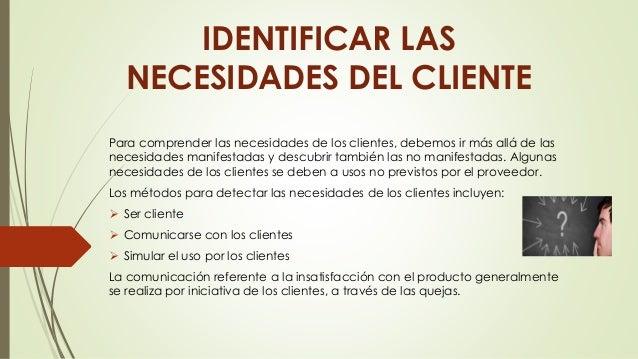 IDENTIFICAR LAS  NECESIDADES DEL CLIENTE  Para comprender las necesidades de los clientes, debemos ir más allá de las  nec...
