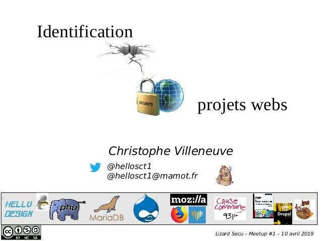 @hellosct1 @hellosct1@mamot.fr Christophe Villeneuve projets webs Identification Lizard Secu – Meetup #1 – 10 avril 2019