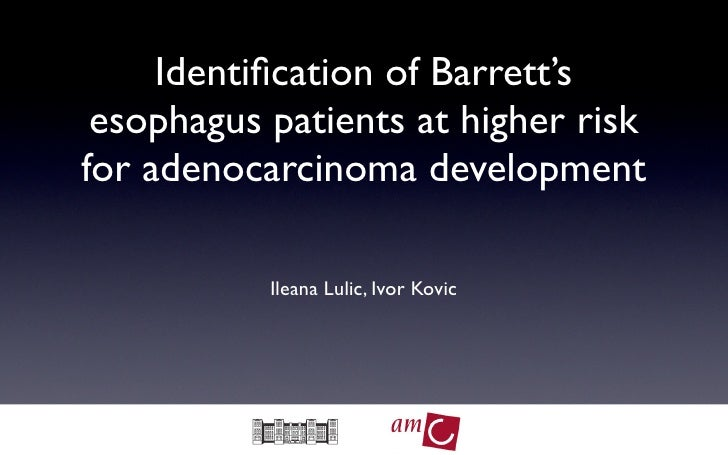 Identification of Barrett's  esophagus patients at higher risk for adenocarcinoma development             Ileana Lulic, Ivo...