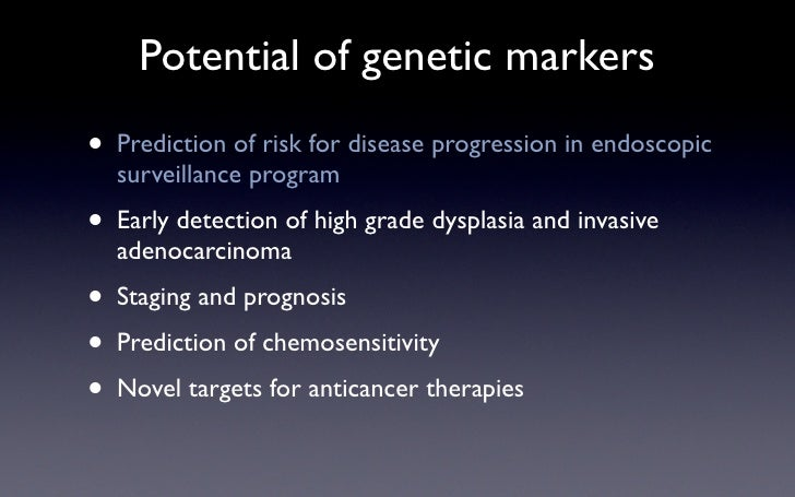 Potential of genetic markers • Prediction of risk for disease progression in endoscopic     surveillance program •   Early...