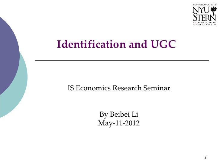 Identification and UGC IS Economics Research Seminar         By Beibei Li         May-11-2012                             ...