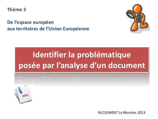 Identifier la problématiqueposée par l'analyse d'un documentThème 3De l'espace européenaux territoires de l'Union Européen...