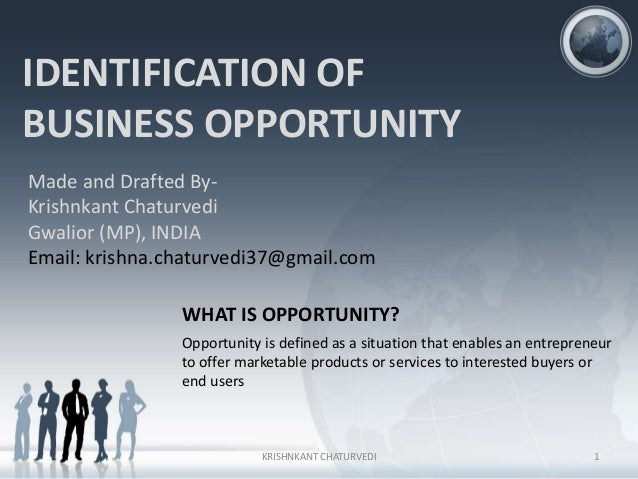 identification of a new business opportunity This paper builds on existing theoretical and empirical studies in the area of entrepreneurial opportunity identification and development  a new business or .